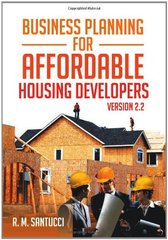 Business Planning for Affordable Housing Developers: Version 2.2 by Santucci, R