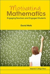 Motivating Mathematics: Engaging Teachers and Engaged Students by Wells, David