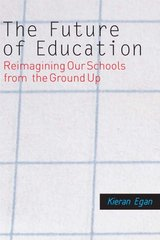 The Future of Education: Reimagining Our Schools from the Ground Up by Egan, Kieran