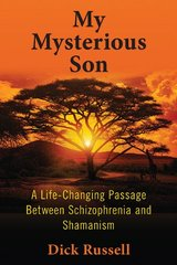My Mysterious Son: A Life-Changing Passage Between Schizophrenia and Shamanism by Russell, Dick