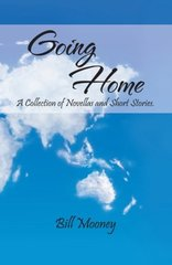 Going Home: A Collection of Novellas and Short Stories. by Mooney, Bill