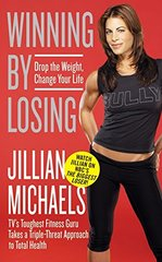 Winning by Losing: Drop the Weight, Change Your Life by Michaels, Jillian