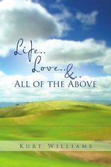 Life Love & All of the Above by Williams, Kurt