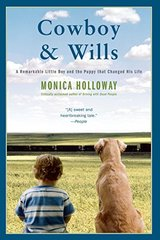 Cowboy & Wills: A Remarkable Little Boy and the Dog That Changed His Life by Holloway, Monica
