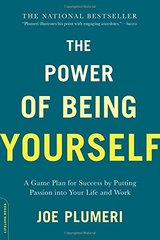 The Power of Being Yourself: A Game Plan for Success by Putting Passion into Your Life and Work