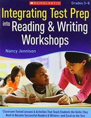 Integrating Test Prep into Reading & Writing Workshops Grades 3-8: Classroom-Tested Lessons & Activities That Teach Students the Skills They Need to Become Successful Readers & Writers--and Excel on the Test by Jennison, Nancy
