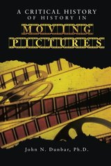 A Critical History of History in Moving Pictures by Dunbar, John N.