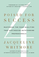 Poised for Success: Mastering the Four Qualities That Distinguish Outstanding Professionals by Whitmore, Jacqueline