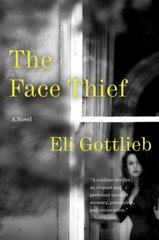 The Face Thief by Gottlieb, Eli