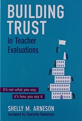 Building Trust in Teacher Evaluations: It's Not What You Say; It's How You Say It by Arneson, Shelly M./ Danielson, Charlotte (FRW)