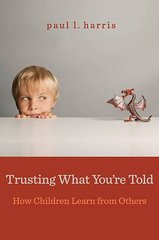 Trusting What You're Told: How Children Learn from Others by Harris, Paul L.