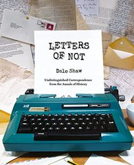 Letters of Not by Shaw, Dale