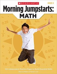 Morning Jumpstarts : Math, Grade 4: 100 Independent Practice Pages to Build Essential Skills by Miller, Marcia/ Lee, Martin