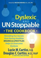 Dyslexic and Un-stoppable the Cookbook: Revealing Our Secrets How Having Healthier Brains and Lifestyles Helps Us Overcome Dyslexia by Curtiss, Lucie M., R.N./ Curtiss, Douglas C., M.D.