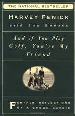 And If You Play Golf, You're My Friend: Further Reflections of a Grown Caddie by Penick, Harvey/ Shrake, Bud/ Shrake, Edwin