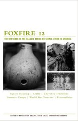 Foxfire 12: War Stories, Cherokee Traditions, Summer Camps, Square Dancing, Crafts, and More Affairs of Plain Living by Collins, Kaye Carver (EDT)/ Foxfire Fund Inc./ Cheek, Angie (EDT)
