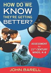 How Do We Know They're Getting Better?: Assessment for 21st Century Minds, K-8 by Barell, John