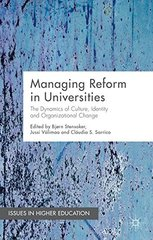 Managing Reform in Universities: The Dynamics of Culture, Identity and Organisational Change