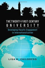 The Twenty-first Century University: Developing Faculty Engagement in Internationalization by Childress, Lisa K.