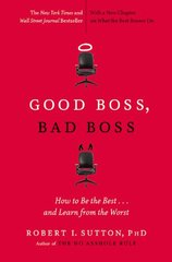 Good Boss, Bad Boss: How to Be the Best... and Learn from the Worst by Sutton, Robert I., Ph.D.