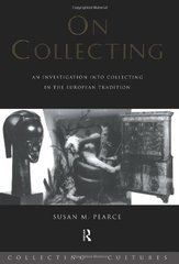 On Collecting: An Investigation Into Collecting In The European Tradition by Pearce, Susan M.