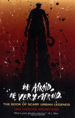 Be Afraid, Be Very Afraid: The Book of Scary Urban Legends by Brunvand, Jan Harold (EDT)