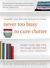 Never too busy to cure clutter: simplify your life one minute at a time by Doland, Erin Rooney