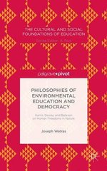 Philosophies of Environmental Education and Democracy: Harris, Dewey, and Bateson on Human Freedoms in Nature by Watras, Joseph