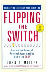 Flipping the Switch: Unleash the Power of Personal Accountability Using the QBQ! by Miller, John G.