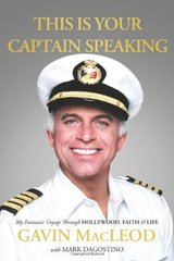 This Is Your Captain Speaking: My Fantastic Voyage Through Hollywood, Faith & Life by Macleod, Gavin/ Dagostino, Mark (CON)