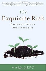 The Exquisite Risk: Daring to Live an Authentic Life by Nepo, Mark