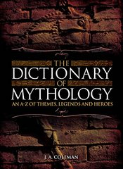 The Dictionary of Mythology by Coleman, J. A./ Davidson, George (EDT)
