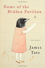 Dome of the Hidden Pavilion: New Poems by Tate, James
