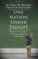 One Nation Under-Taught: Solving America's Science, Technology, Engineering and Math Crisis by Bertram, Vince M./ Forbes, Steve (FRW)