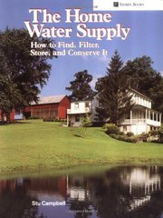 The Home Water Supply: How to Find, Filter, Store and Conserve It by Campbell, Stu