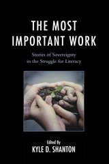 The Most Important Work: Stories of Sovereignty in the Struggle for Literacy by Shanton, Kyle D. (EDT)