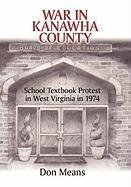 War in Kanawha County: School Textbook Protest in West Virginia in 1974 by Means, Don