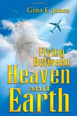 Flying Between Heaven and Earth by Jones, Gina E.