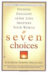 Seven Choices: Finding Daylight After Loss Shatters Your World by Neeld, Elizabeth Harper