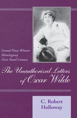 The Unauthorized Letters of Oscar Wilde: A Novel by Holloway, C. Robert