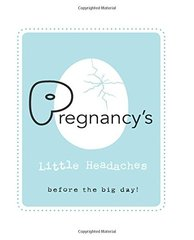 Pregnancy's Little Headaches: Before the Big Day!