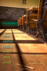 The Same Thing Over and Over: How School Reformers Get Stuck in Yesterday's Ideas by Hess, Frederick M.
