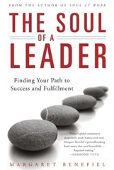 The Soul of a Leader: Finding Your Path to Fulfillment and Success by Benefiel, Margaret