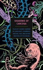 Shadows of Carcosa: Tales of Cosmic Horror by Lovecraft, Chambers, Machen, Poe, and Other Masters of the Weird by Thin, D. (CON)/ Poe, Edgar Allan/ Stoker, Bram/ Bierce, Ambrose/ Chambers, R. W.