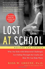 Lost at School: Why Our Kids With Behavioral Challenges Are Falling Through the Cracks and How We Can Help Them by Greene, Ross W., Ph.D.