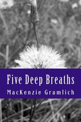 Five Deep Breaths by Gramlich, Mackenzie