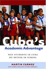 Cuba's Academic Advantage: Why Students in Cuba Do Better in School by Carnoy, Martin/ Gove, Amber K./ Marshall, Jeffery H.