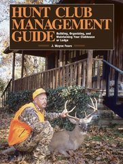 Hunt Club Management Guide: Building, Organizing, and Maintaining Your Clubhouse or Lodge by Fears, J. Wayne
