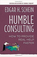 Humble Consulting: How to Provide Real Help Faster by Schein, Edgar H.