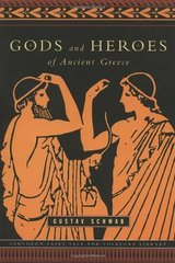 Gods and Heroes of Ancient Greece by Schwab, Gustav